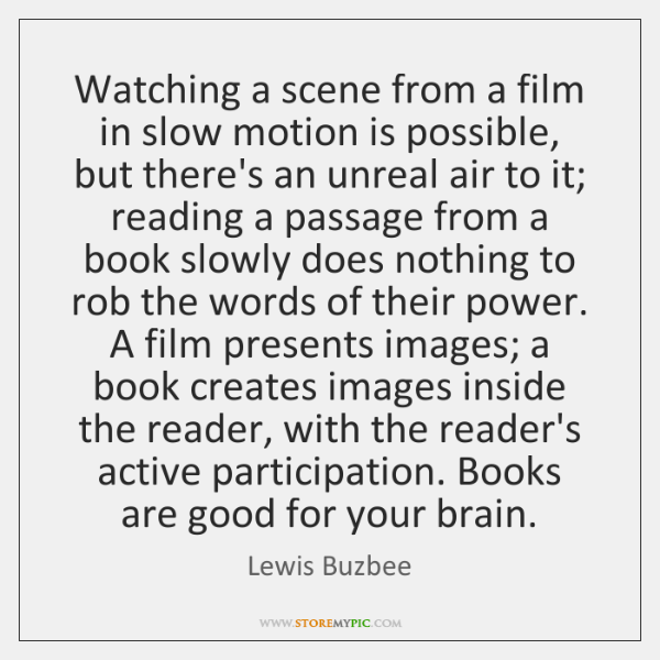 Watching a scene from a film in slow motion is possible, but ...