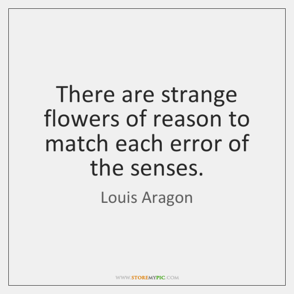 There are strange flowers of reason to match each error of the ...