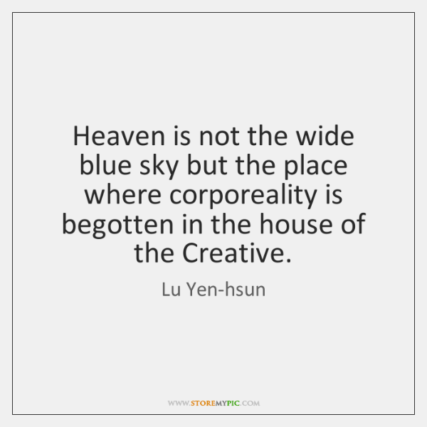 Heaven is not the wide blue sky but the place where corporeality ...