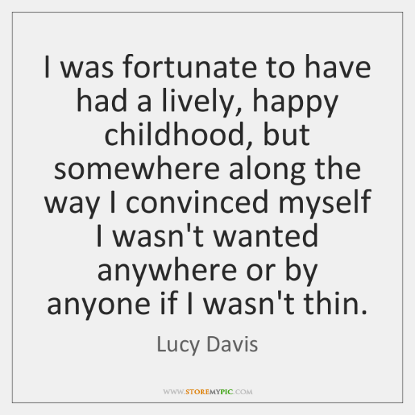 I was fortunate to have had a lively, happy childhood, but somewhere ...