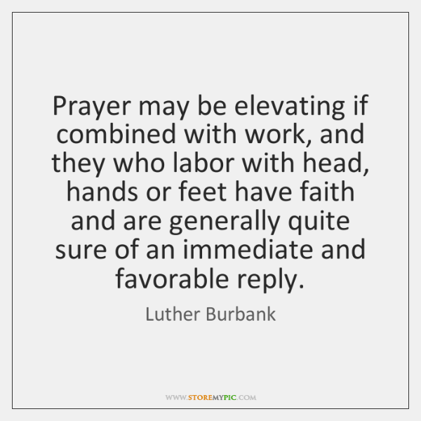 Prayer may be elevating if combined with work, and they who labor ...