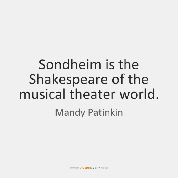 Sondheim is the Shakespeare of the musical theater world.