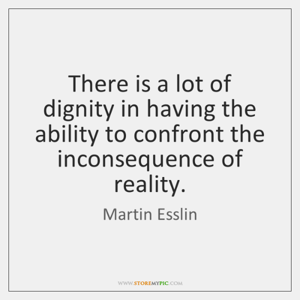 There is a lot of dignity in having the ability to confront ...