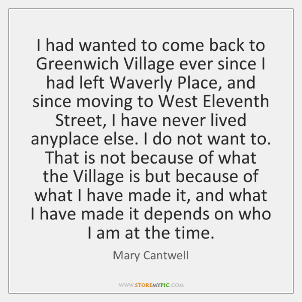 I had wanted to come back to Greenwich Village ever since I ...