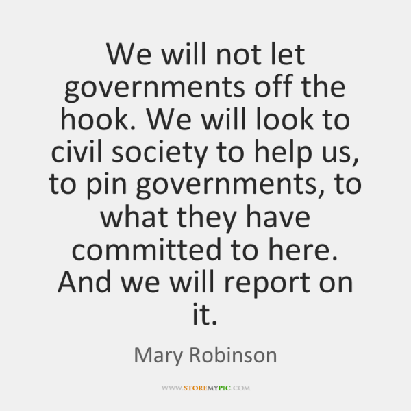 We will not let governments off the hook. We will look to ...