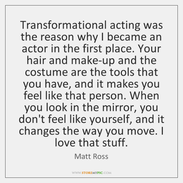 Transformational acting was the reason why I became an actor in the ...