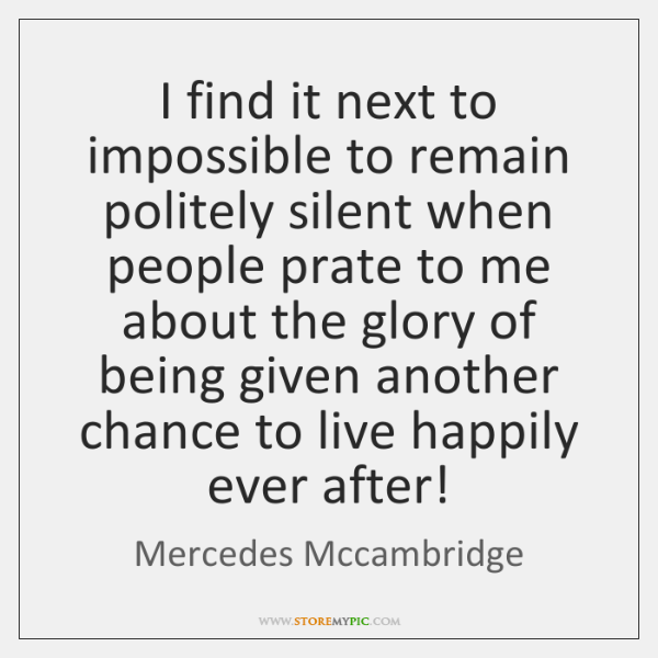 I find it next to impossible to remain politely silent when people ...