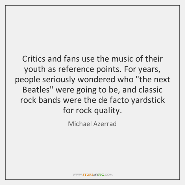 Critics and fans use the music of their youth as reference points. ...