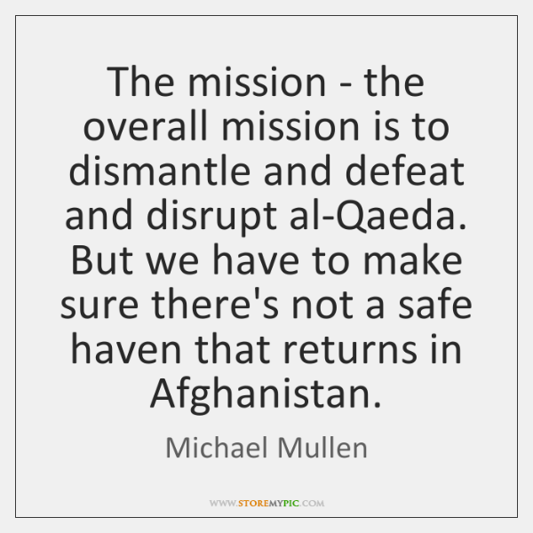 The mission - the overall mission is to dismantle and defeat and ...