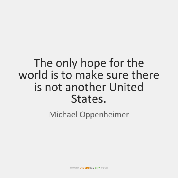 The only hope for the world is to make sure there is ...
