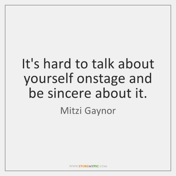 It's hard to talk about yourself onstage and be sincere about it.