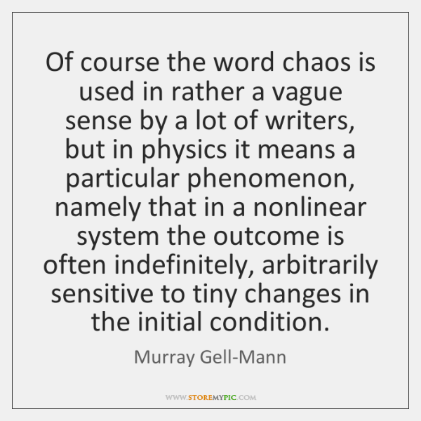 Of course the word chaos is used in rather a vague sense ...