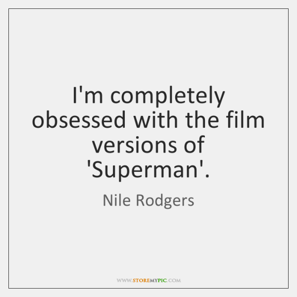 I'm completely obsessed with the film versions of 'Superman'.