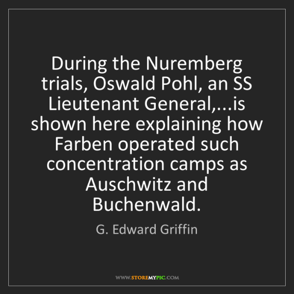 G. Edward Griffin: During the Nuremberg trials, Oswald Pohl, an SS Lieutenant...