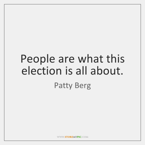 People are what this election is all about.
