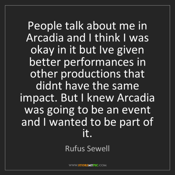 Rufus Sewell: People talk about me in Arcadia and I think I was okay...