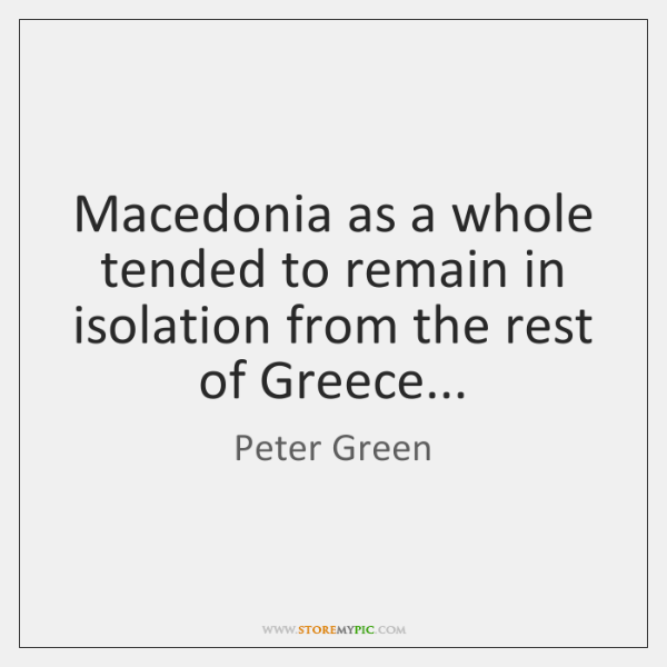 Macedonia as a whole tended to remain in isolation from the rest ...
