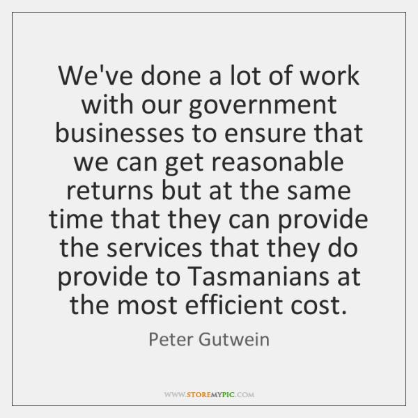 We've done a lot of work with our government businesses to ensure ...