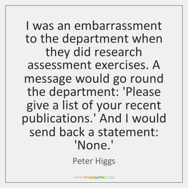 I was an embarrassment to the department when they did research assessment ...