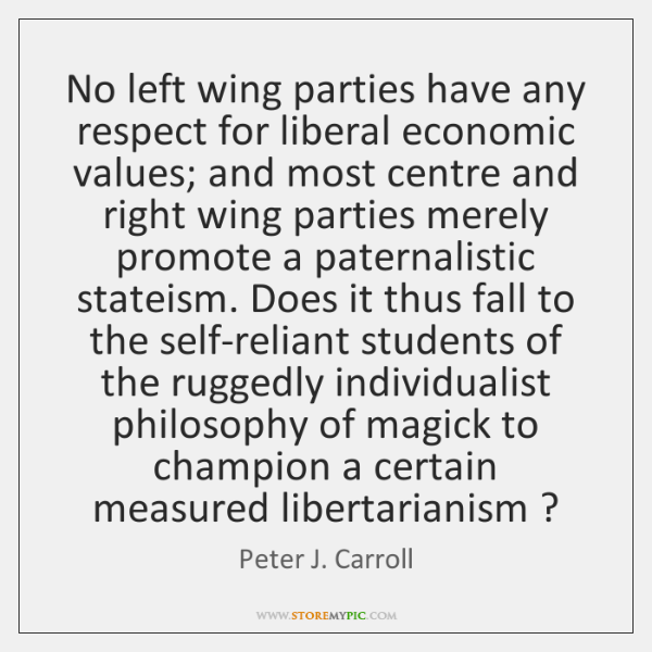No left wing parties have any respect for liberal economic values; and ...