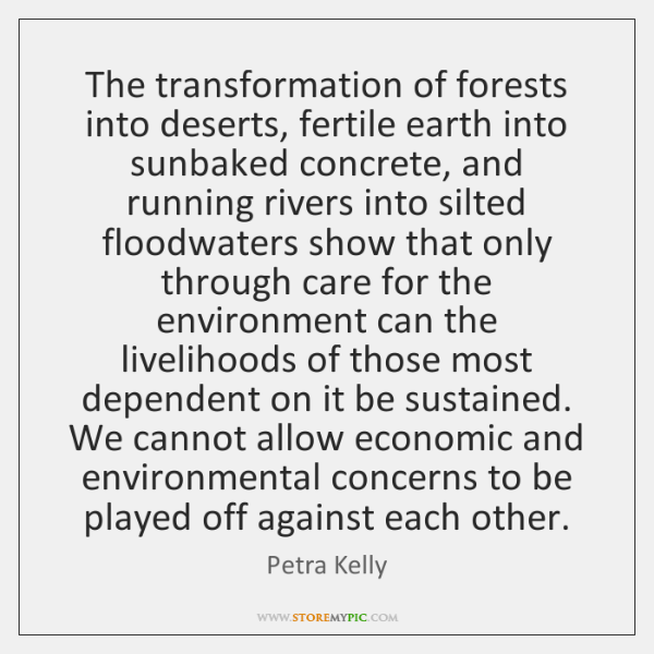The transformation of forests into deserts, fertile earth into sunbaked concrete, and ...