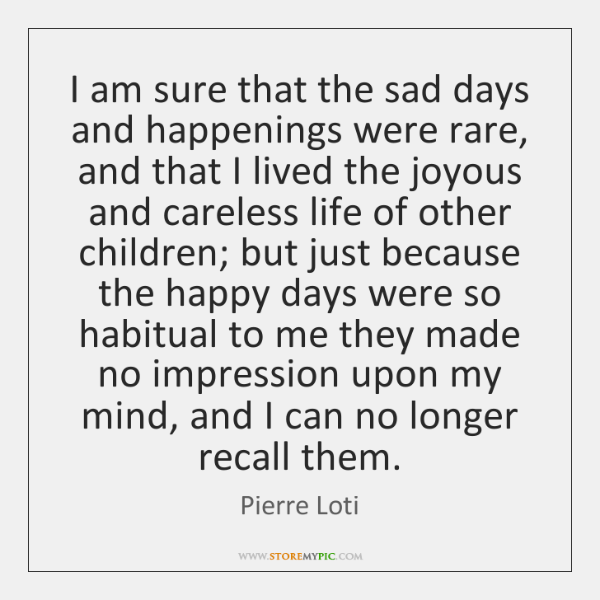 I am sure that the sad days and happenings were rare, and ...