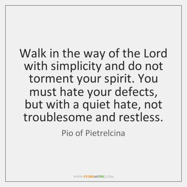 Walk in the way of the Lord with simplicity and do not ...