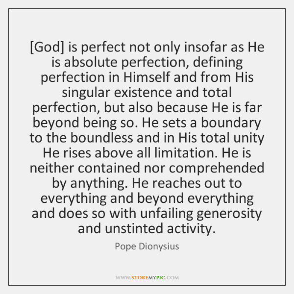 [God] is perfect not only insofar as He is absolute perfection, defining ...
