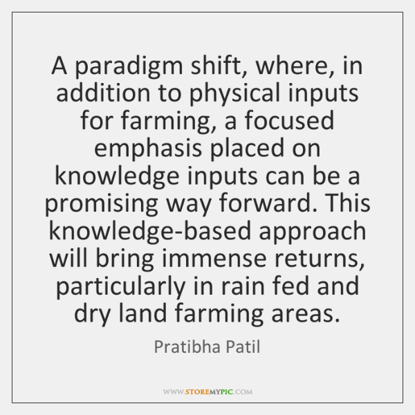 A paradigm shift, where, in addition to physical inputs for farming, a ...