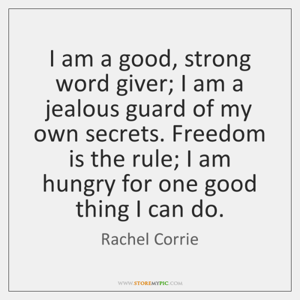 I am a good, strong word giver; I am a jealous guard ...