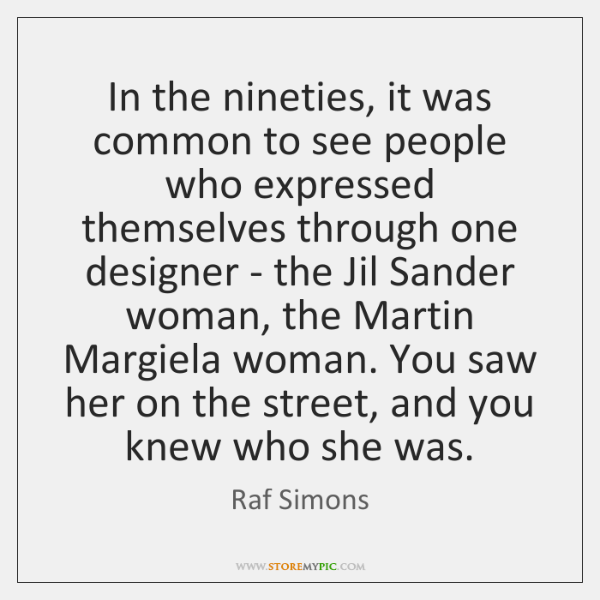 In the nineties, it was common to see people who expressed themselves ...