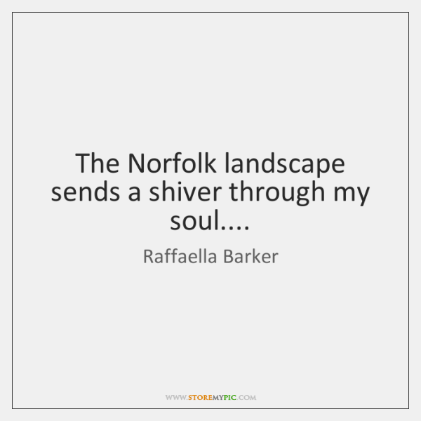 The Norfolk landscape sends a shiver through my soul....