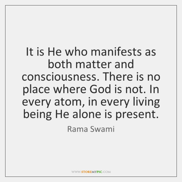 It is He who manifests as both matter and consciousness. There is ...