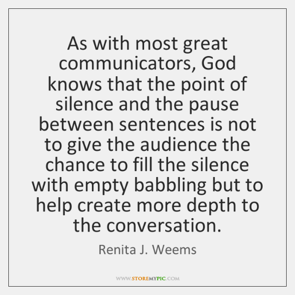 As with most great communicators, God knows that the point of silence ...