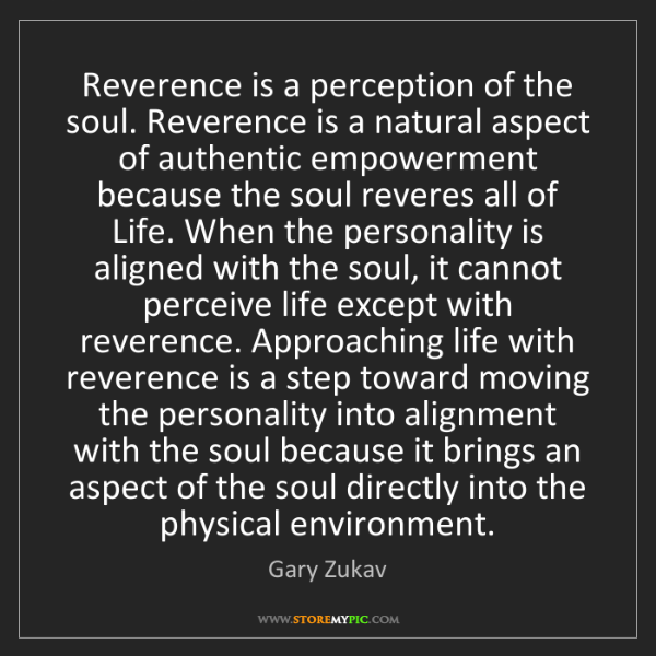 Gary Zukav: Reverence is a perception of the soul. Reverence is a...
