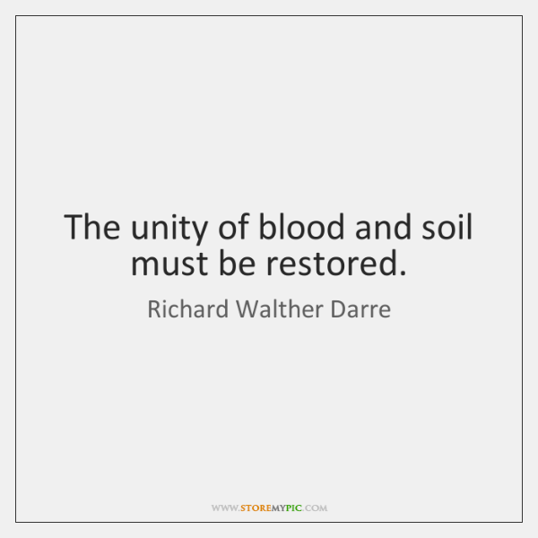 The unity of blood and soil must be restored.