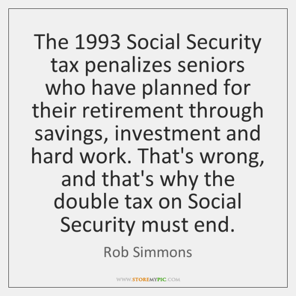 The 1993 Social Security tax penalizes seniors who have planned for their retirement ...