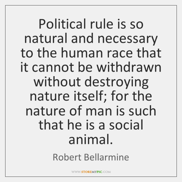 Political rule is so natural and necessary to the human race that ...