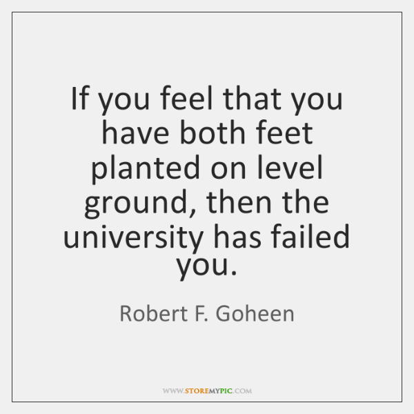 If you feel that you have both feet planted on level ground, ...