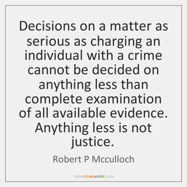 Decisions on a matter as serious as charging an individual with a ...