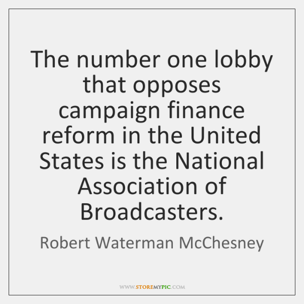The number one lobby that opposes campaign finance reform in the United ...