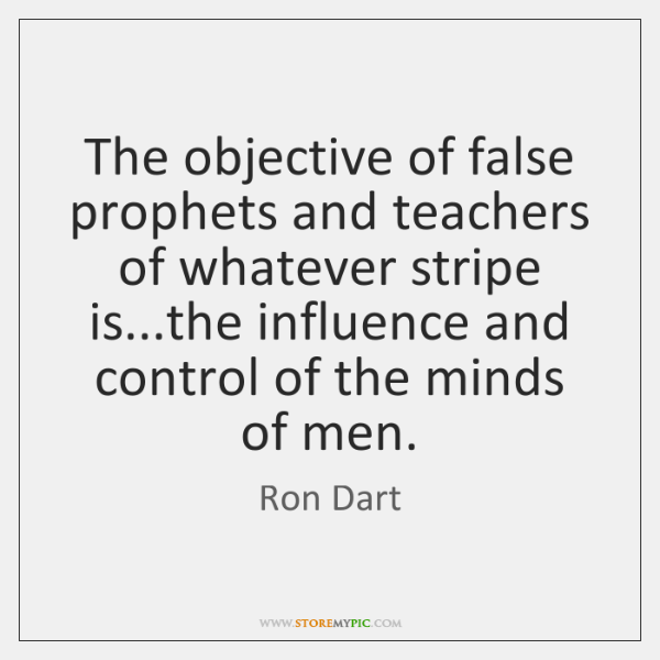 The objective of false prophets and teachers of whatever stripe is...