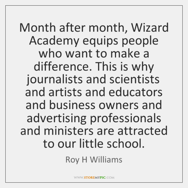 Month after month, Wizard Academy equips people who want to make a ...