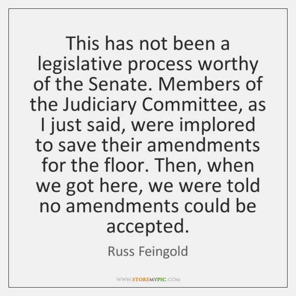 This has not been a legislative process worthy of the Senate. Members ...