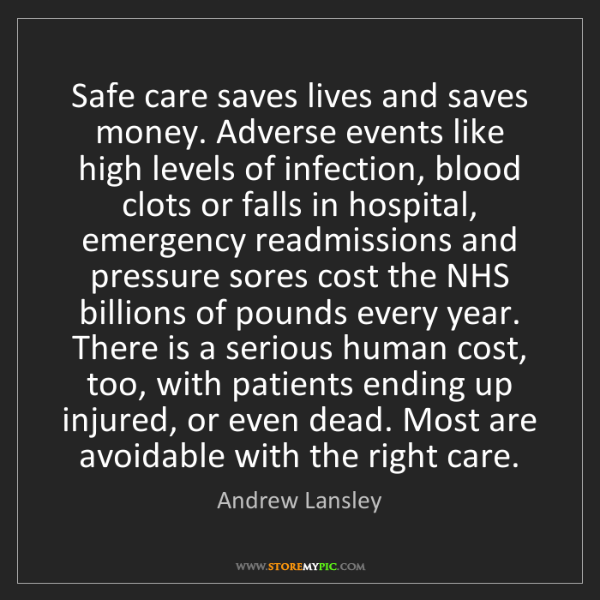 Andrew Lansley: Safe care saves lives and saves money. Adverse events...