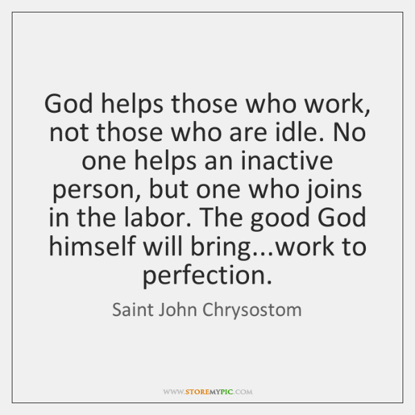 God helps those who work, not those who are idle. No one ...