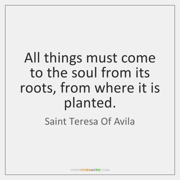 All things must come to the soul from its roots, from where ...
