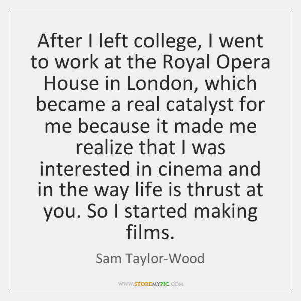 After I left college, I went to work at the Royal Opera ...