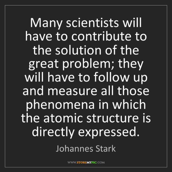 Johannes Stark: Many scientists will have to contribute to the solution...