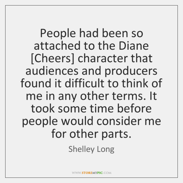 People had been so attached to the Diane [Cheers] character that audiences ...